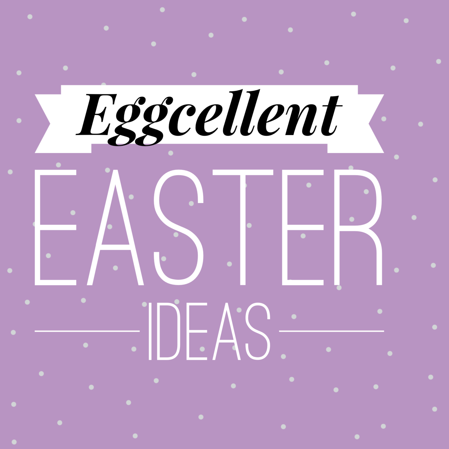 Eggcellent Easter Ideas