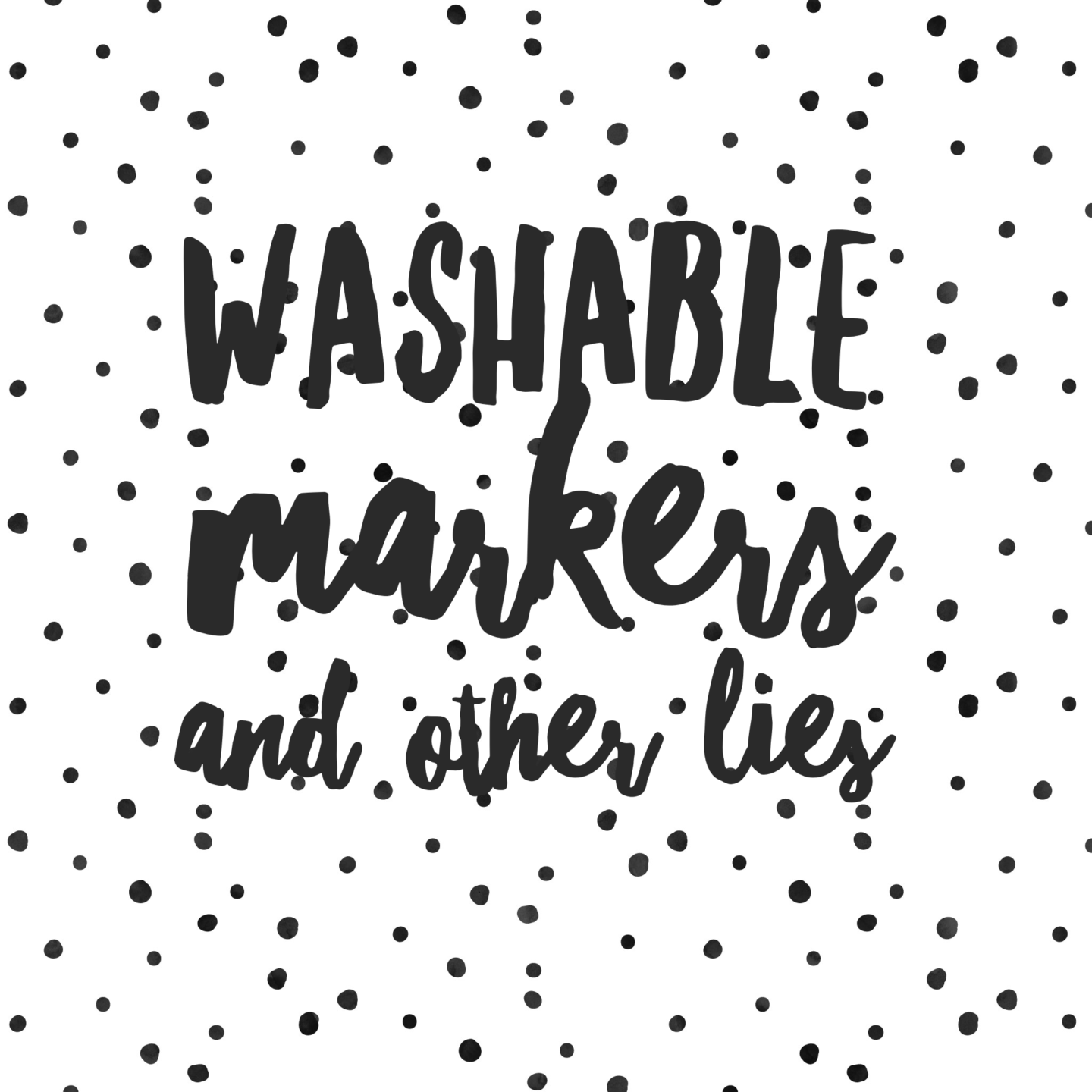 Washable Markers and Other Lies