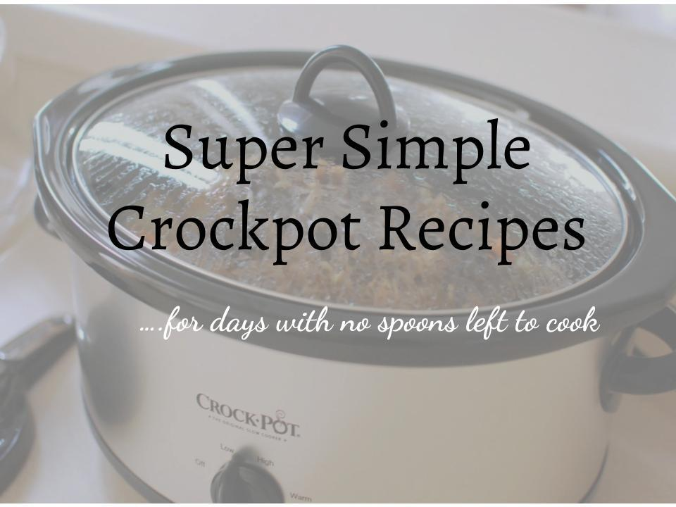 Super Simple Crockpot Recipes