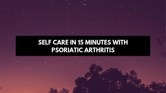 Self Care in 15 Minutes with Psoriatic Arthritis