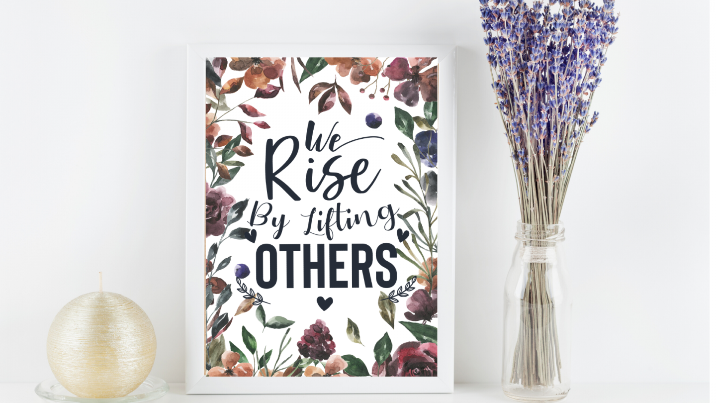 We Rise By Lifting Others Up
